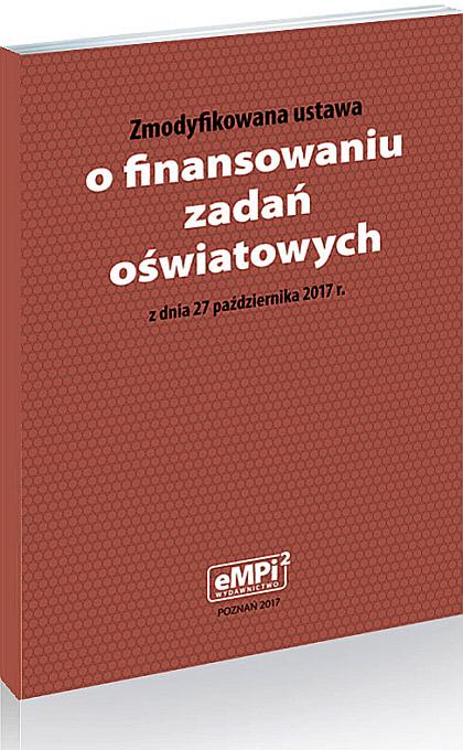 Zmodyfikowana ustawa o finansowaniu zadań oświatowych z dnia 27 października 2017 r. (bez rozdziału 11. Zmiany w przepisach)
